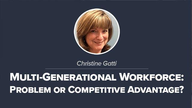 Multi-Generational Workforce: Problem or Competitive Advantage?